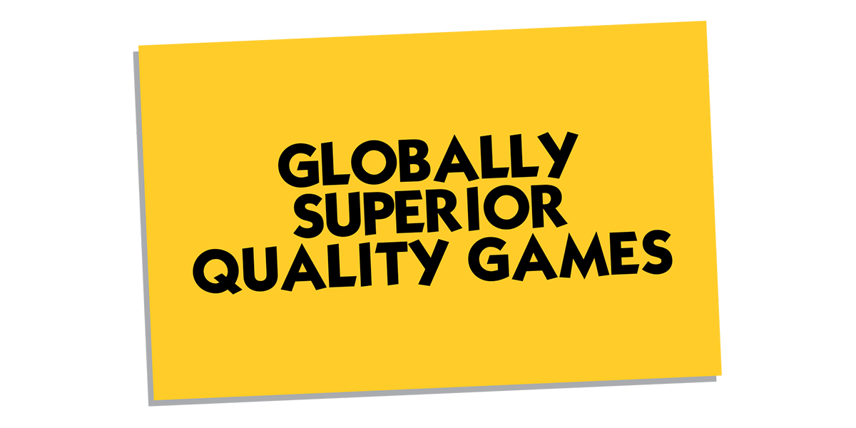 Globally Superior Quality Games